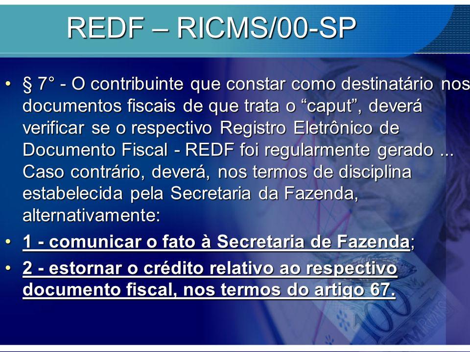 REDF – RICMS/00-SP § 7° - O contribuinte que constar como destinatário nos documentos fiscais de que trata o caput, deverá verificar se o respectivo R