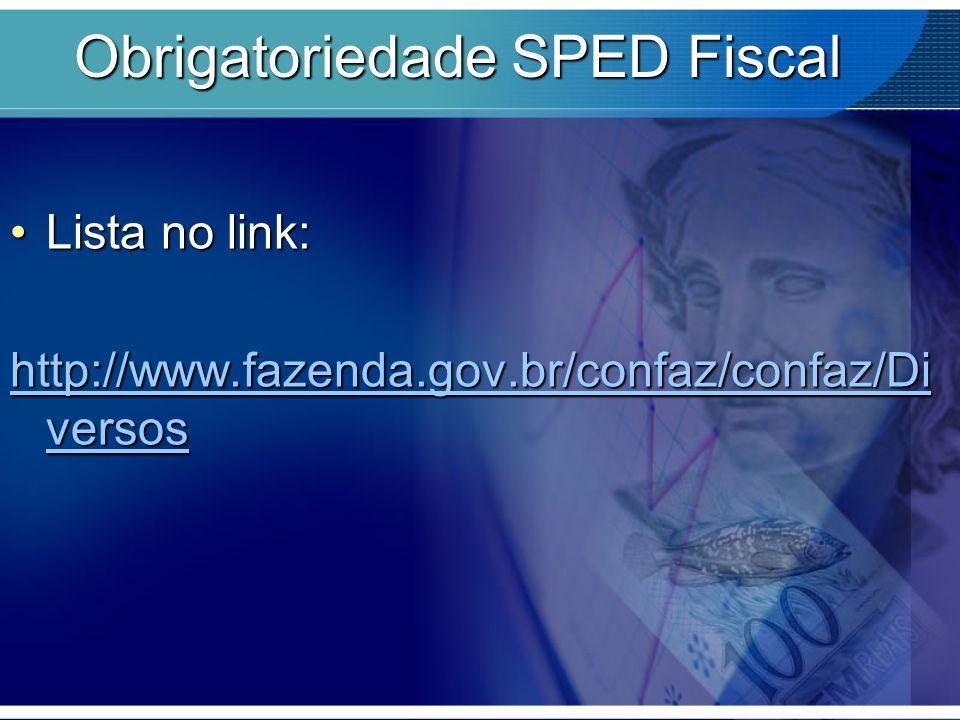 Obrigatoriedade SPED Fiscal Lista no link:Lista no link: http://www.fazenda.gov.br/confaz/confaz/Di versos http://www.fazenda.gov.br/confaz/confaz/Di