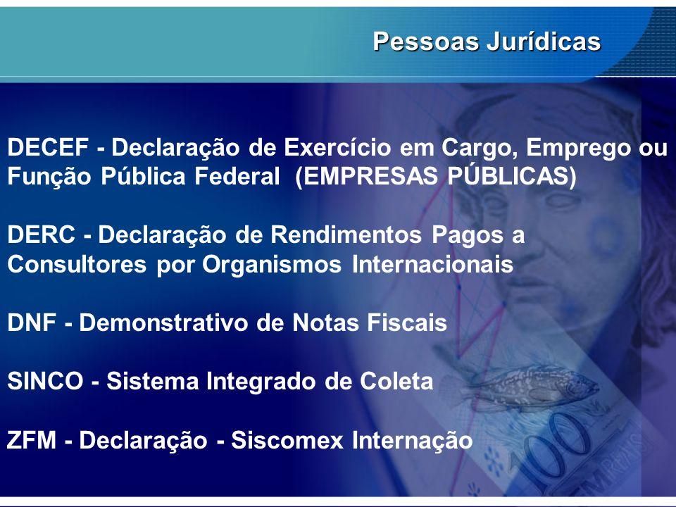 Pessoas Jurídicas DECEF - Declaração de Exercício em Cargo, Emprego ou Função Pública Federal (EMPRESAS PÚBLICAS) DERC - Declaração de Rendimentos Pag