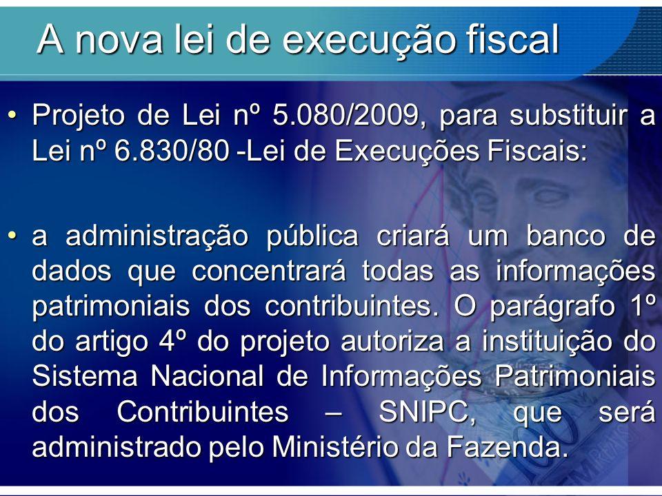 A nova lei de execução fiscal Projeto de Lei nº 5.080/2009, para substituir a Lei nº 6.830/80 -Lei de Execuções Fiscais:Projeto de Lei nº 5.080/2009,