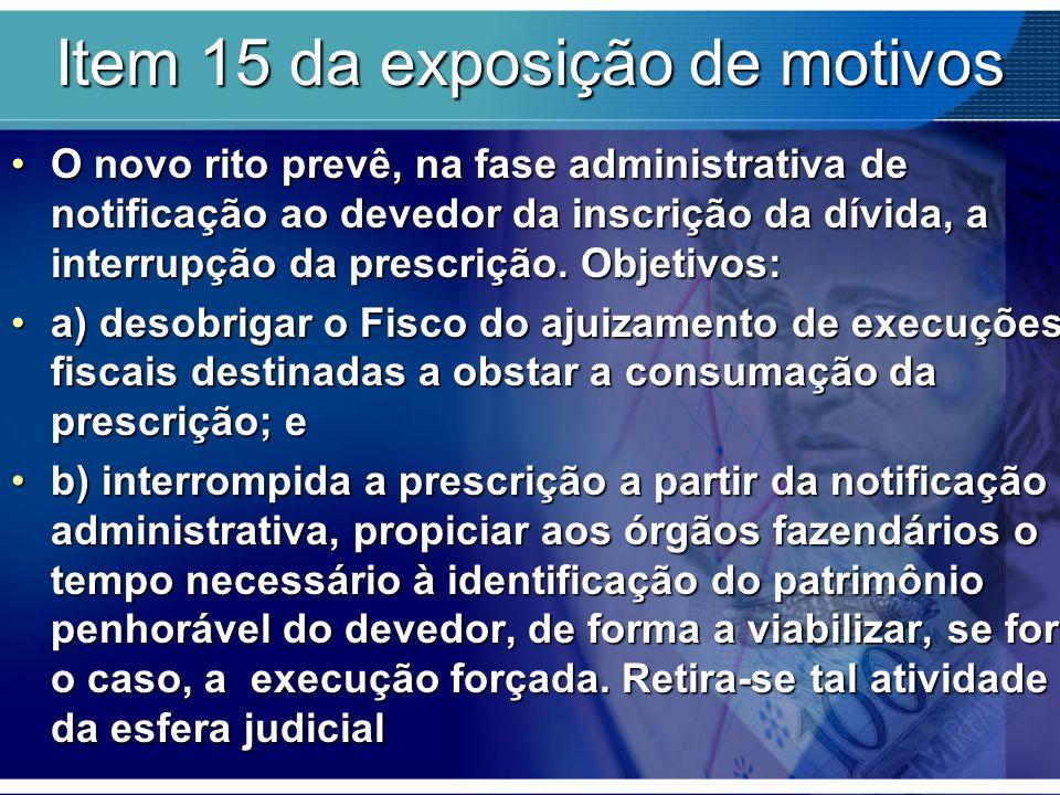 Item 15 da exposição de motivos O novo rito prevê, na fase administrativa de notificação ao devedor da inscrição da dívida, a interrupção da prescriçã