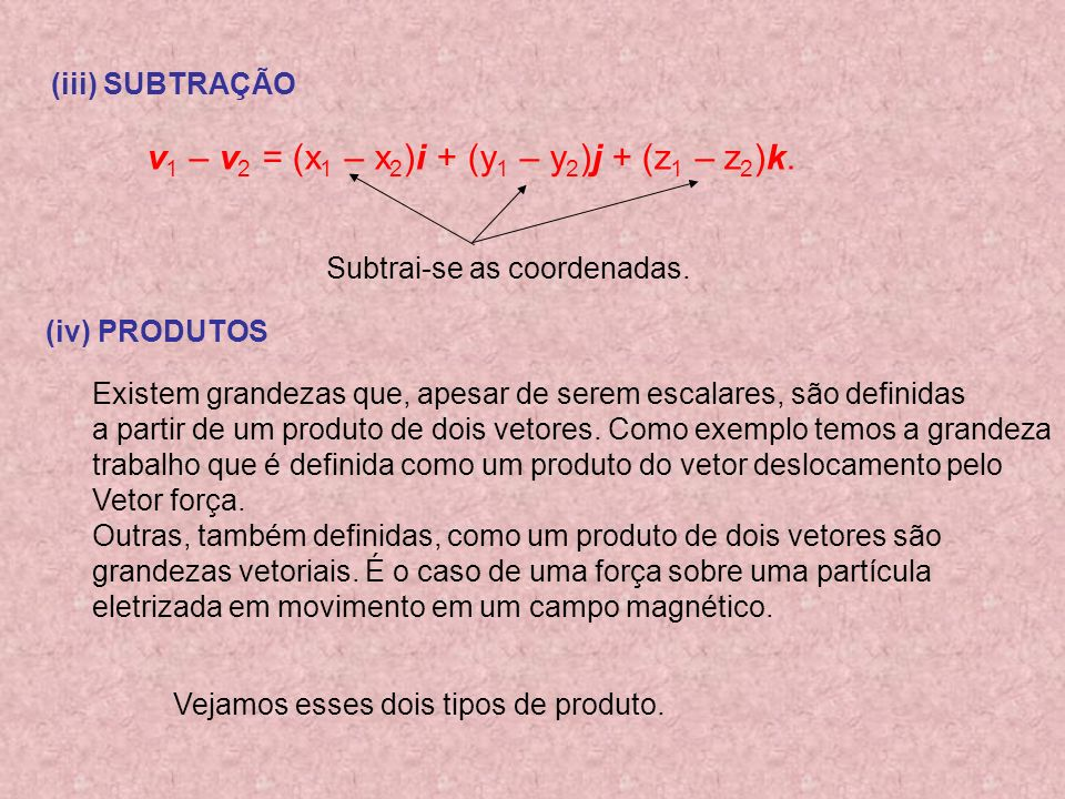 (iii) SUBTRAÇÃO v 1 – v 2 = (x 1 – x 2 )i + (y 1 – y 2 )j + (z 1 – z 2 )k.