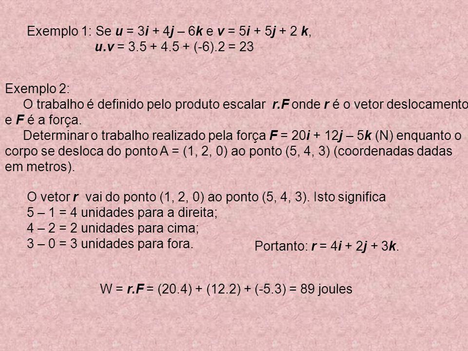 Exemplo 2: O trabalho é definido pelo produto escalar r.F onde r é o vetor deslocamento e F é a força.