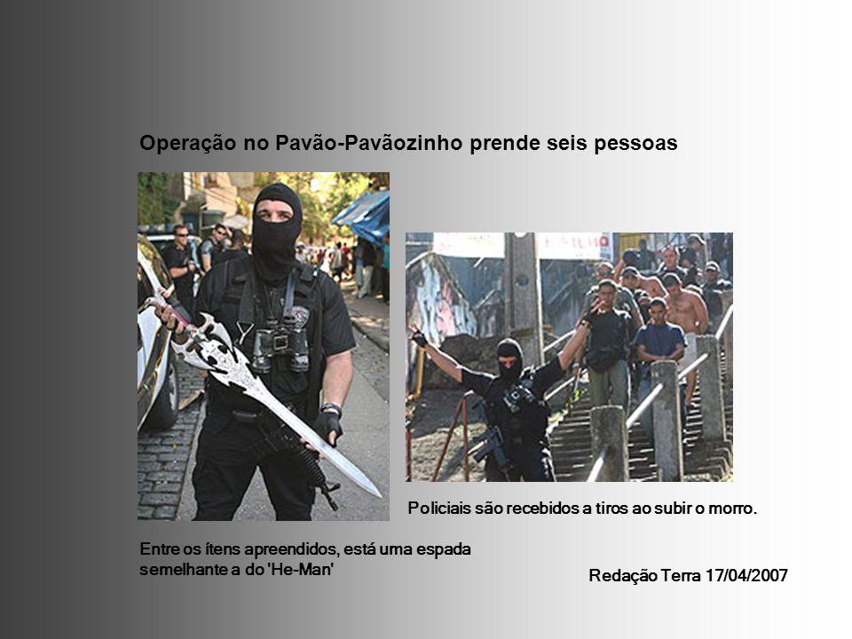 Operação no Pavão-Pavãozinho prende seis pessoas Entre os ítens apreendidos, está uma espada semelhante a do He-Man Policiais são recebidos a tiros ao subir o morro.