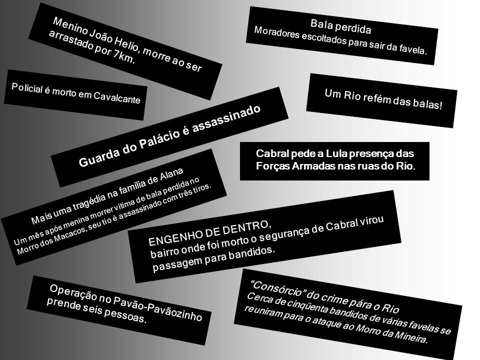 Guarda do Palácio é assassinado ENGENHO DE DENTRO, bairro onde foi morto o segurança de Cabral virou passagem para bandidos. Cabral pede a Lula presen