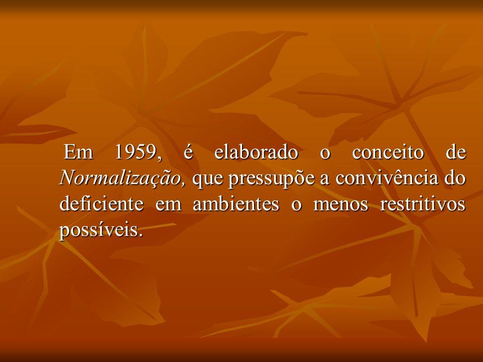 Em 1959, é elaborado o conceito de Normalização, que pressupõe a convivência do deficiente em ambientes o menos restritivos possíveis. Em 1959, é elab