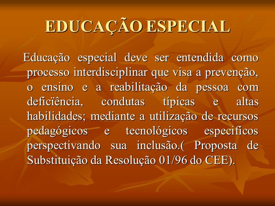 EDUCAÇÃO ESPECIAL Educação especial deve ser entendida como processo interdisciplinar que visa a prevenção, o ensino e a reabilitação da pessoa com de