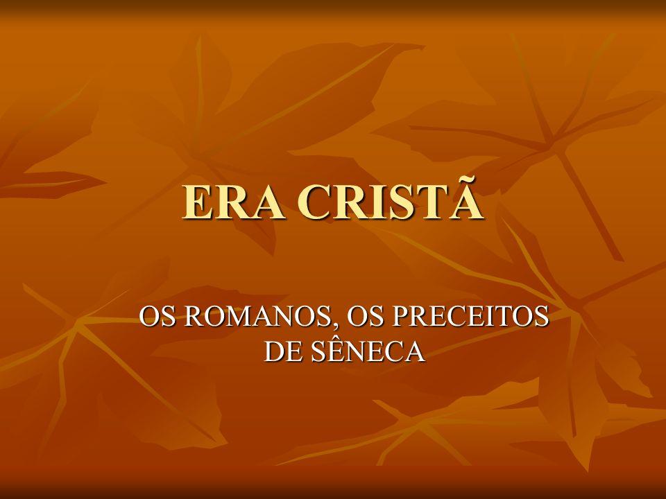 ERA CRISTÃ OS ROMANOS, OS PRECEITOS DE SÊNECA