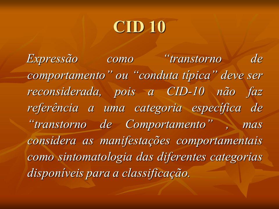 CID 10 Expressão como transtorno de comportamento ou conduta típica deve ser reconsiderada, pois a CID-10 não faz referência a uma categoria específic