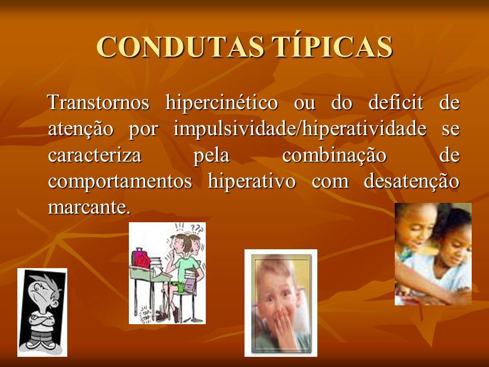 CONDUTAS TÍPICAS Transtornos hipercinético ou do deficit de atenção por impulsividade/hiperatividade se caracteriza pela combinação de comportamentos