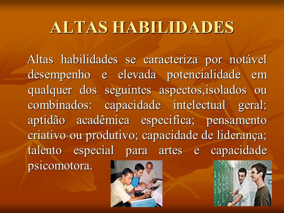 ALTAS HABILIDADES Altas habilidades se caracteriza por notável desempenho e elevada potencialidade em qualquer dos seguintes aspectos,isolados ou comb