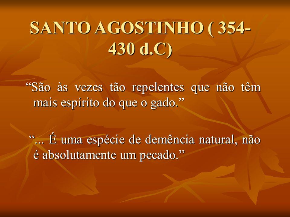 SANTO AGOSTINHO ( 354- 430 d.C) São às vezes tão repelentes que não têm mais espírito do que o gado. São às vezes tão repelentes que não têm mais espí