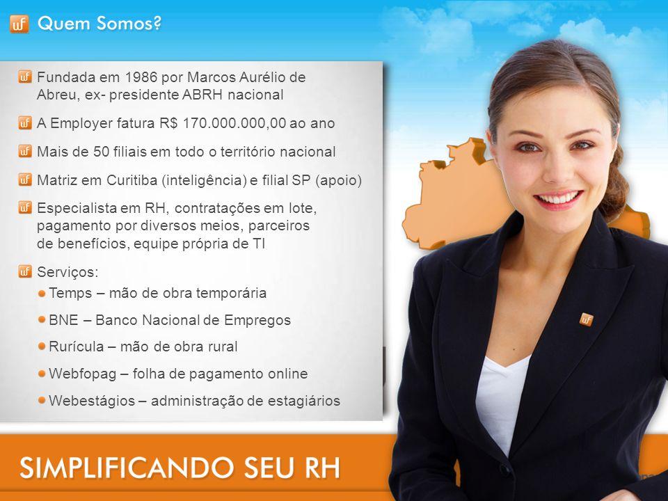 Fundada em 1986 por Marcos Aurélio de Abreu, ex- presidente ABRH nacional A Employer fatura R$ 170.000.000,00 ao ano Mais de 50 filiais em todo o terr