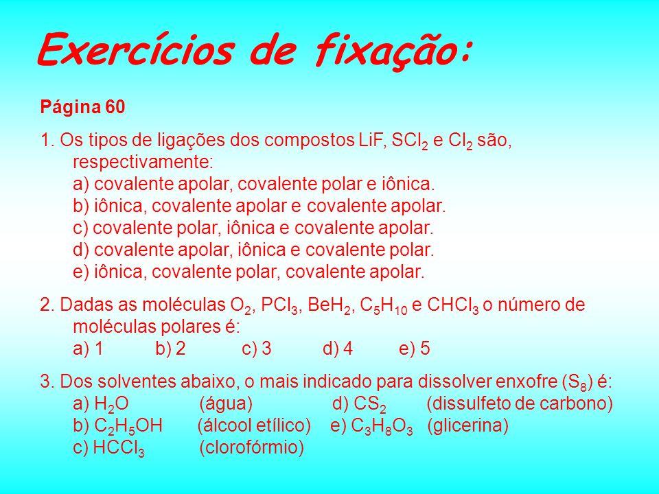 Polaridade das Moléculas Molécula apolar: momentum dipolar ( r ) = zero. Ex: molécula do gás carbônico – CO 2. O = C = O O C O r = Zero Molécula polar