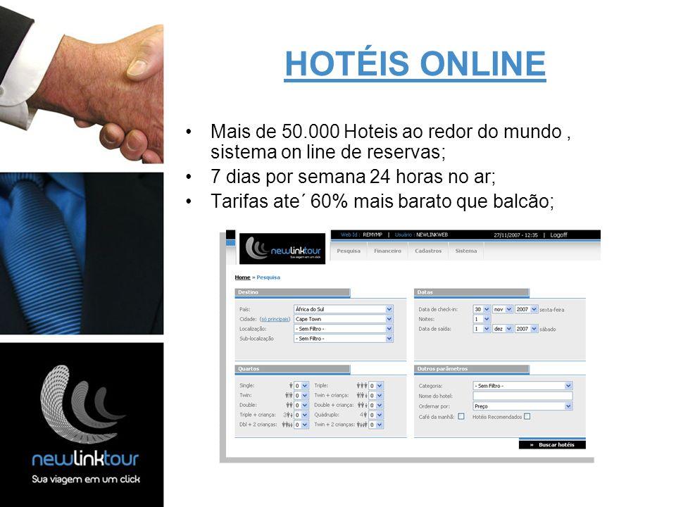 HOTÉIS ONLINE Mais de 50.000 Hoteis ao redor do mundo, sistema on line de reservas; 7 dias por semana 24 horas no ar; Tarifas ate´ 60% mais barato que