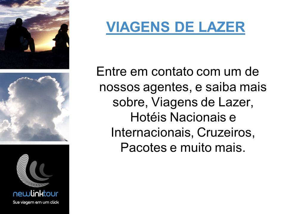 Entre em contato com um de nossos agentes, e saiba mais sobre, Viagens de Lazer, Hotéis Nacionais e Internacionais, Cruzeiros, Pacotes e muito mais. V