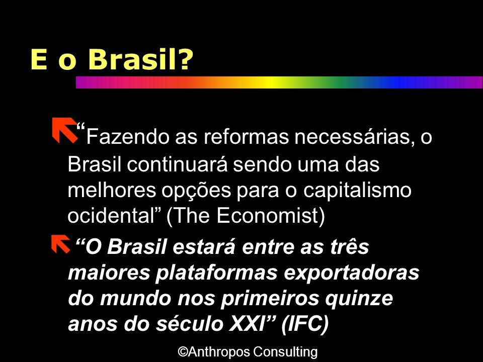 E o Brasil? ë Fazendo as reformas necessárias, o Brasil continuará sendo uma das melhores opções para o capitalismo ocidental (The Economist) ë O Bras