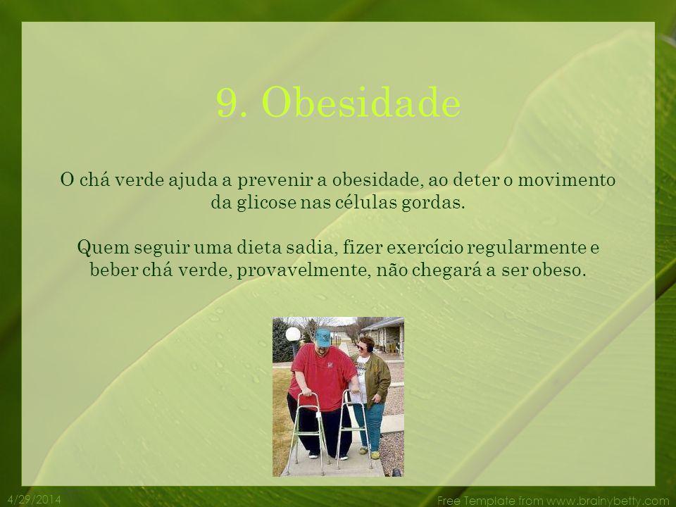 4/29/2014 Free Template from www.brainybetty.com 8. Colesterol O chá verde ajuda a reduzir o nível de colesterol. Também melhora a proporção do bom e