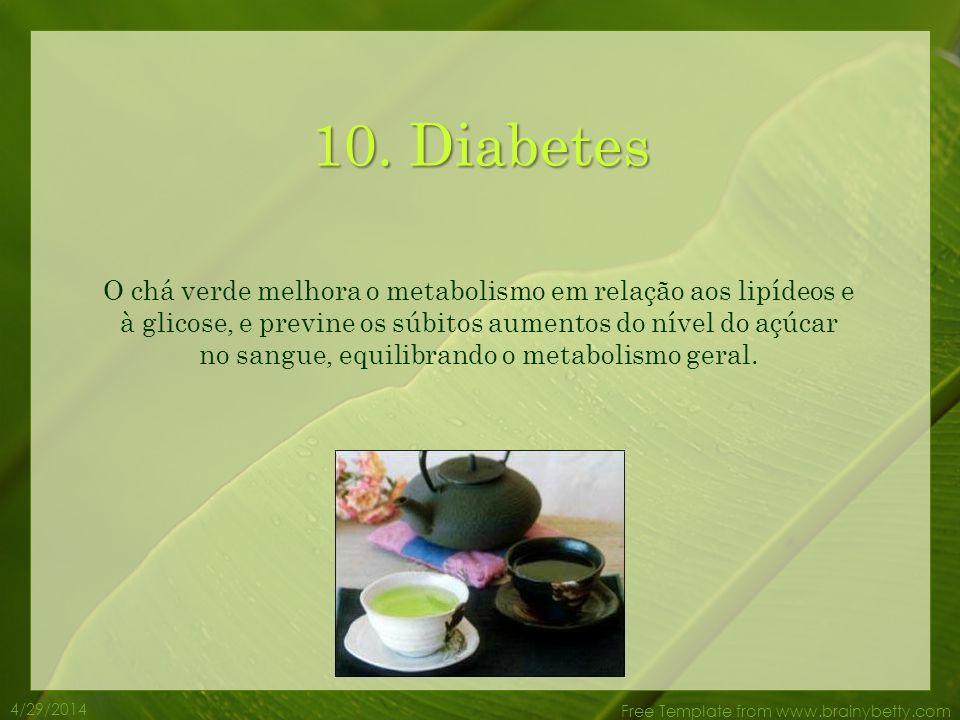 4/29/2014 Free Template from www.brainybetty.com 9. Obesidade O chá verde ajuda a prevenir a obesidade, ao deter o movimento da glicose nas células go