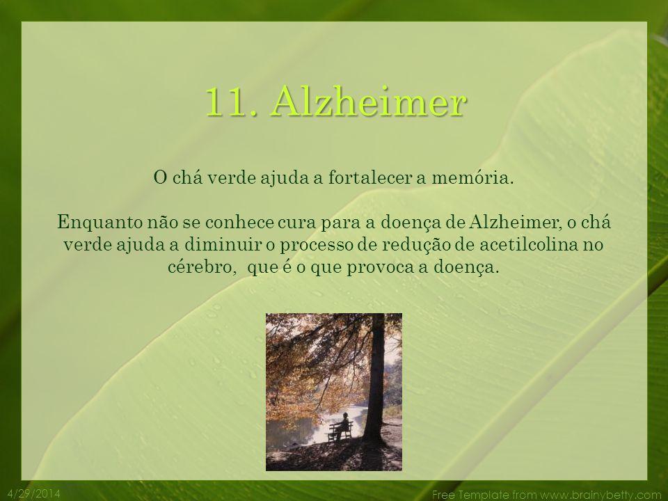4/29/2014 Free Template from www.brainybetty.com 10. Diabetes O chá verde melhora o metabolismo em relação aos lipídeos e à glicose, e previne os súbi