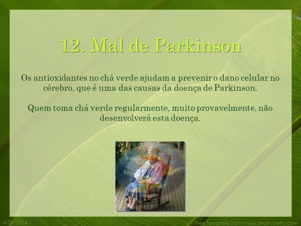 4/29/2014 Free Template from www.brainybetty.com 11. Alzheimer O chá verde ajuda a fortalecer a memória. Enquanto não se conhece cura para a doença de