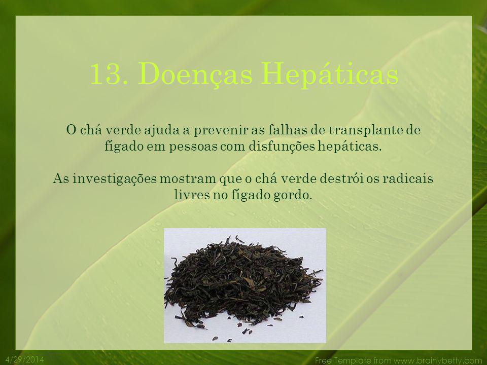 4/29/2014 Free Template from www.brainybetty.com 12. Mal de Parkinson Os antioxidantes no chá verde ajudam a prevenir o dano celular no cérebro, que é