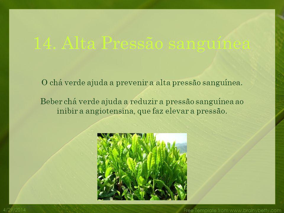 4/29/2014 Free Template from www.brainybetty.com 13. Doenças Hepáticas O chá verde ajuda a prevenir as falhas de transplante de fígado em pessoas com
