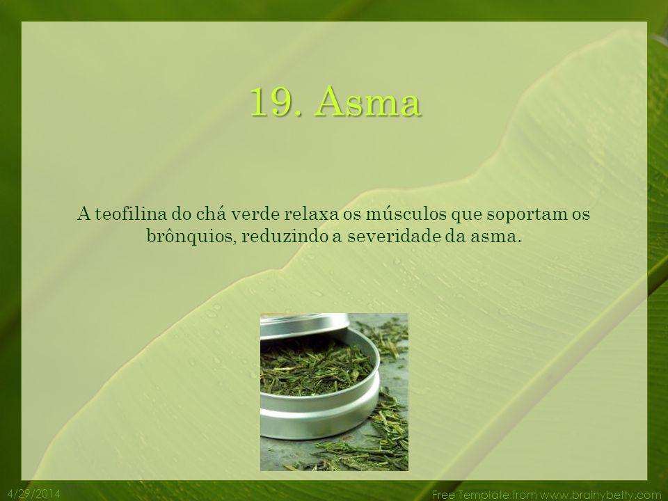 4/29/2014 Free Template from www.brainybetty.com 18. Gripe e Resfriados O chá verde ajuda a evitar a gripe e os resfriados. A vitamina C do chá verde