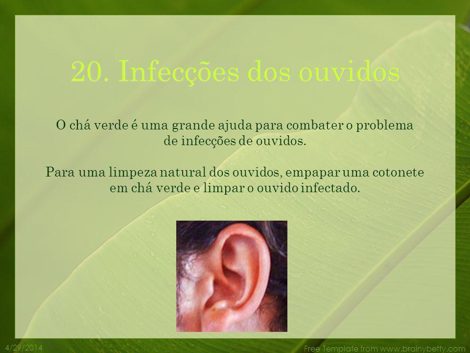 4/29/2014 Free Template from www.brainybetty.com 19. Asma A teofilina do chá verde relaxa os músculos que soportam os brônquios, reduzindo a severidad
