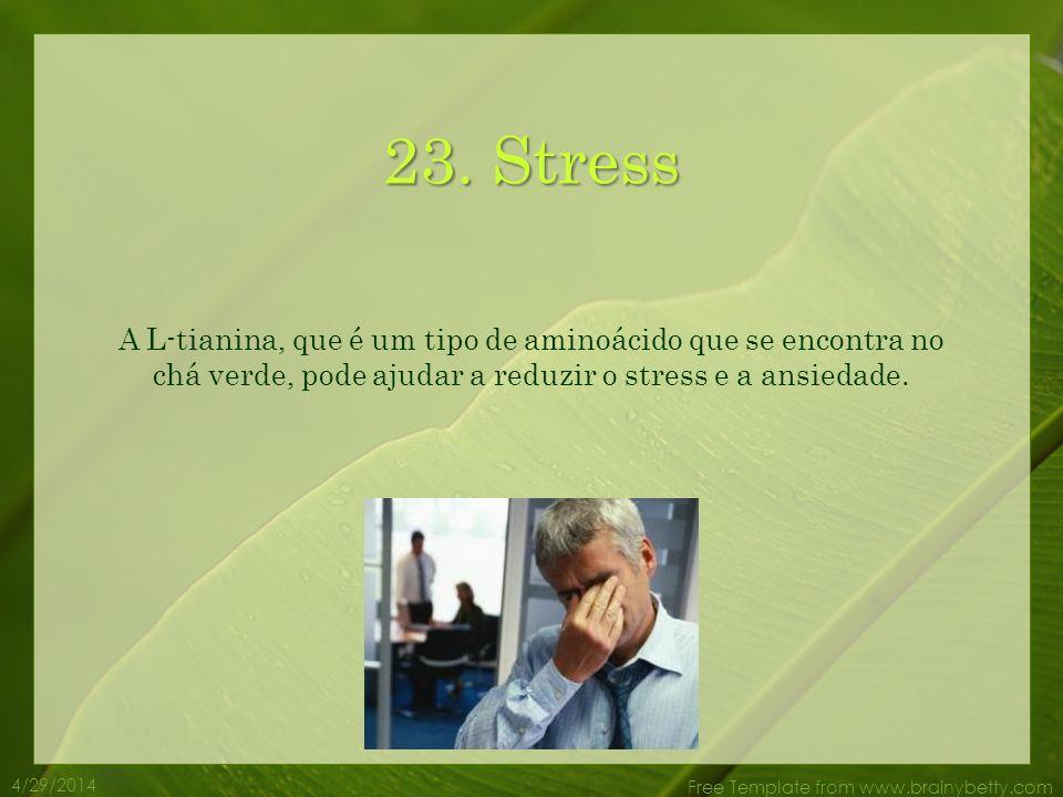 4/29/2014 Free Template from www.brainybetty.com 22. Cáries O chá verde destrói as bactérias e vírus que causam muitos dos problemas dentários. Também