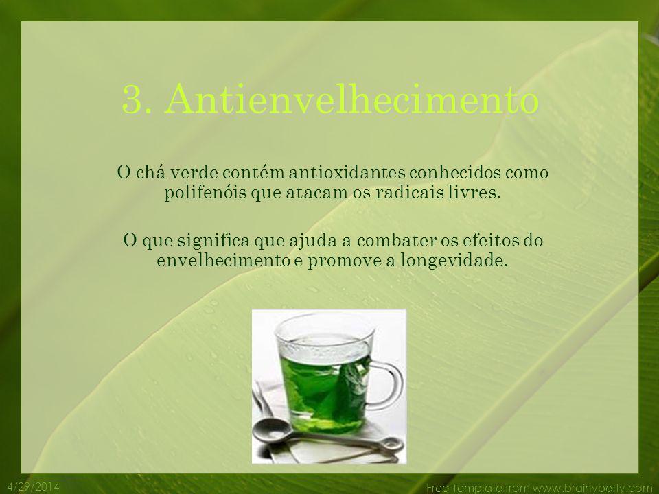 4/29/2014 Free Template from www.brainybetty.com O chá verde ajuda a prevenir enfermidades do coração e derrames cerebrais, ao reduzir o nível de cole