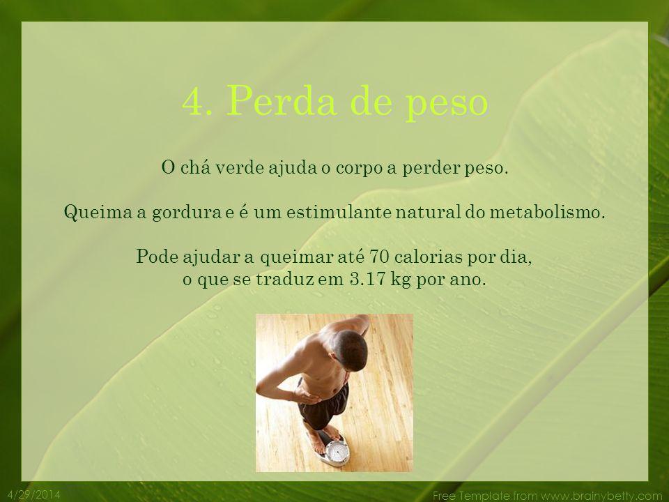 4/29/2014 Free Template from www.brainybetty.com O chá verde contém antioxidantes conhecidos como polifenóis que atacam os radicais livres. O que sign