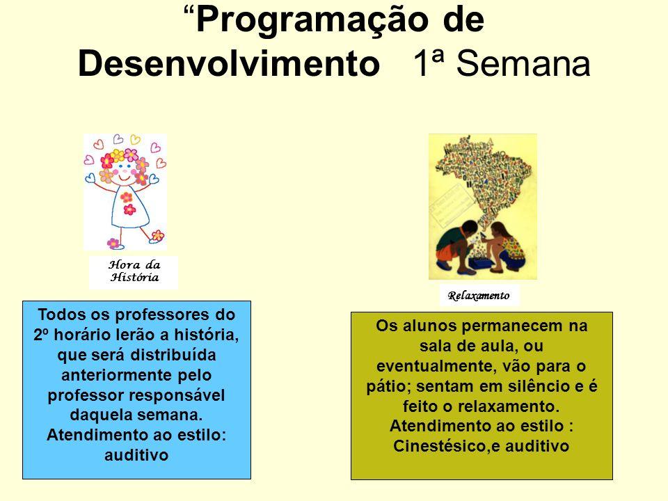 Programação de Desenvolvimento1ª Semana Todos os professores do 2º horário lerão a história, que será distribuída anteriormente pelo professor respons