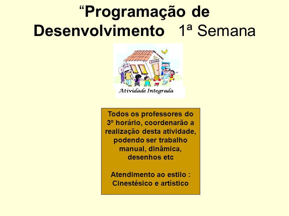 Programação de Desenvolvimento1ª Semana Todos os professores do 3º horário, coordenarão a realização desta atividade, podendo ser trabalho manual, din