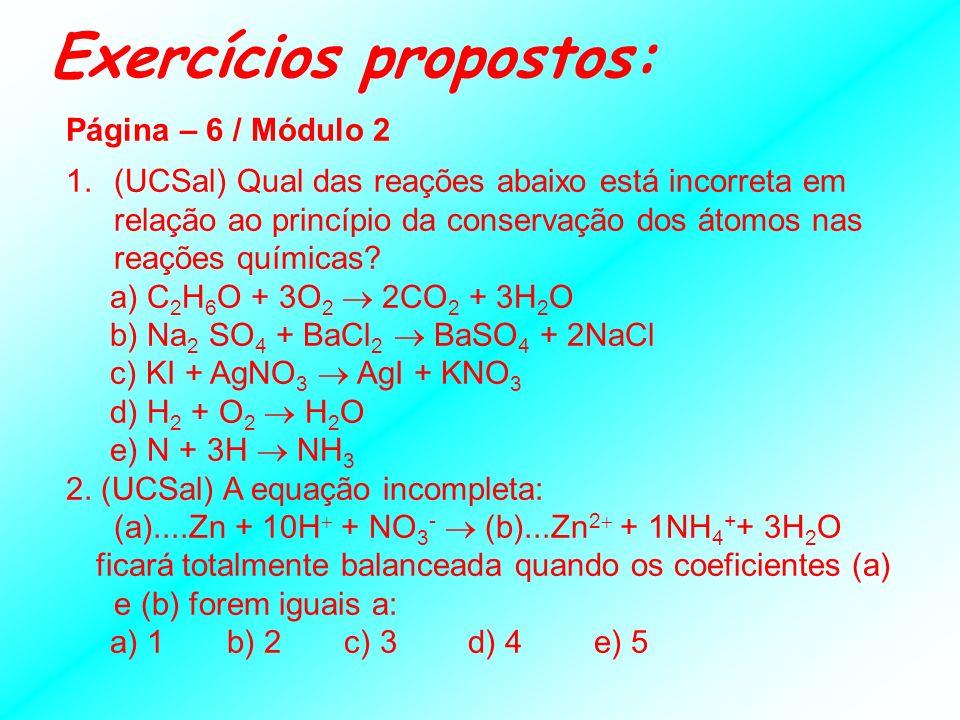 Casos Especiais: Oxi-redução Oxidação ou redução parcial: Exemplo: Cu + HNO 3 Cu( NO 3 ) 2 + NO + H 2 O Auto oxi-redução: Exemplo: Cl 2 + NaOH NaCl +