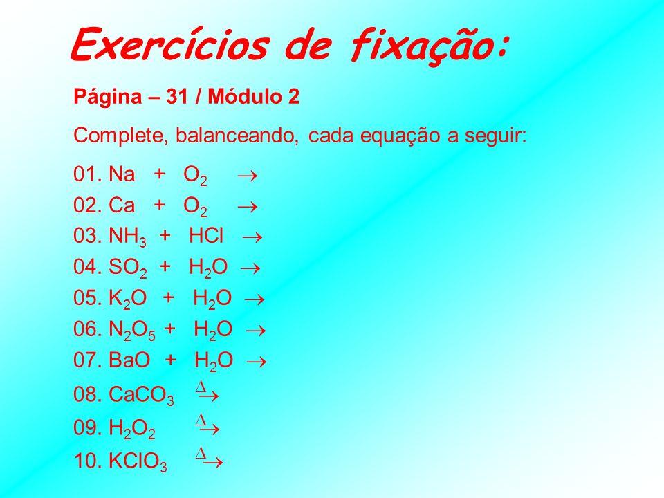 Reações de Decomposição Decomposição ou Análise: quando uma única substância é decomposta em várias. AB A + B Exemplos destacados: 1) 2H 2 O 2 2H 2 O