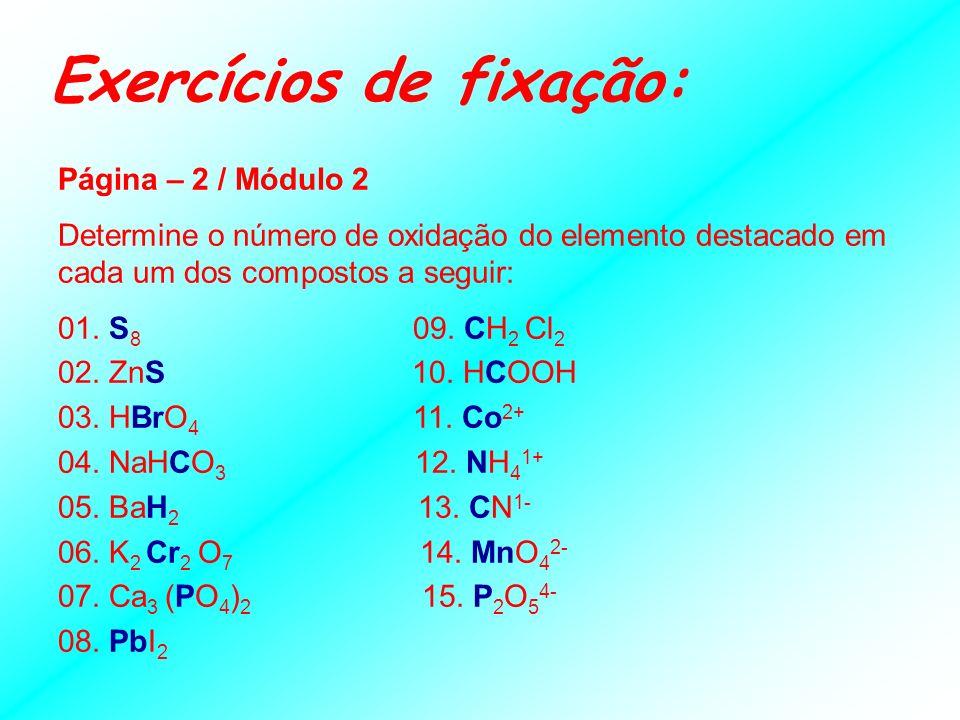 Nox de Referência Nox Fixos: Metais Alcalinos (1A) = +1 Metais Alcalinos Terrosos (2A) = +2 Alumínio (Al) = +3 / Prata (Ag) = +1 Zinco (Zn) = +2 / Flú
