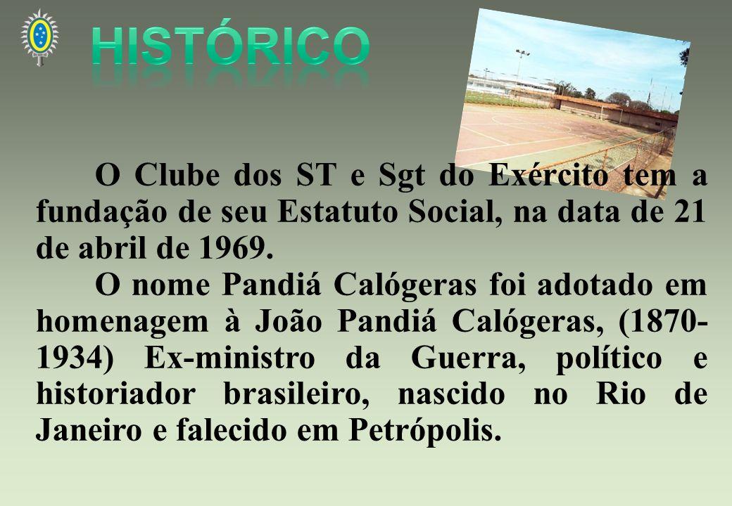O Clube dos ST e Sgt do Exército tem a fundação de seu Estatuto Social, na data de 21 de abril de 1969. O nome Pandiá Calógeras foi adotado em homenag
