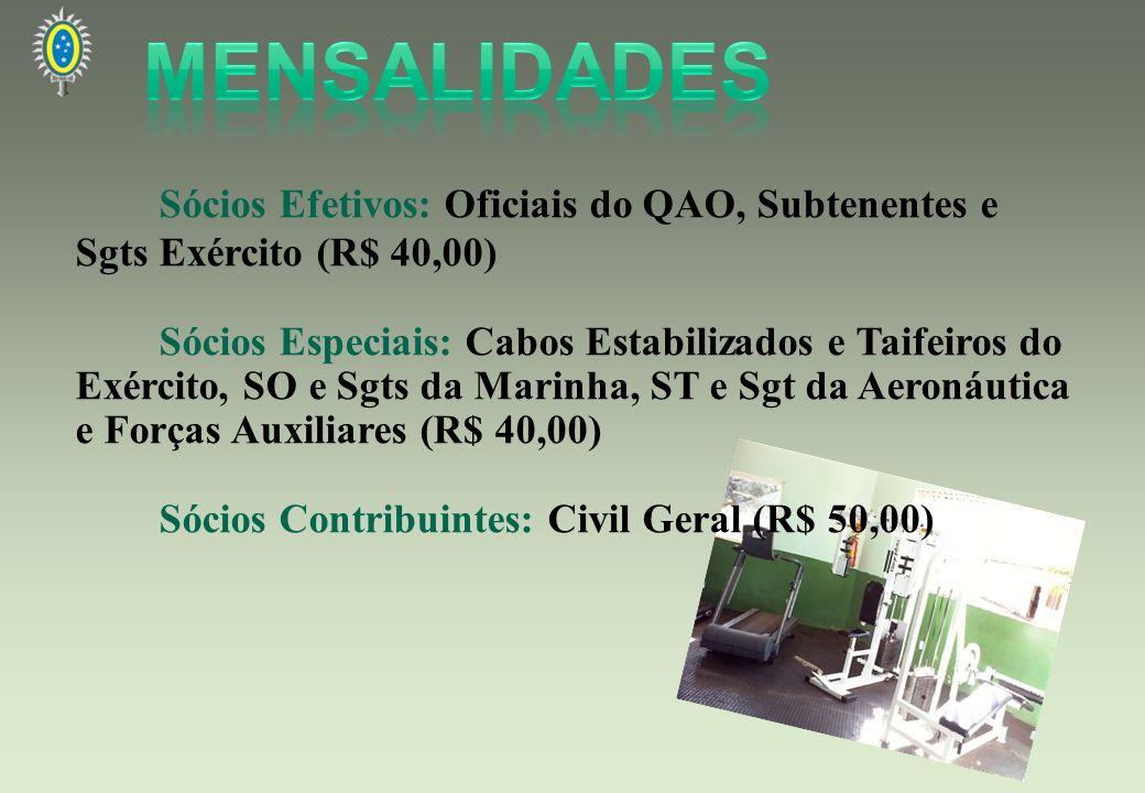 Sócios Efetivos: Oficiais do QAO, Subtenentes e Sgts Exército (R$ 40,00) Sócios Especiais: Cabos Estabilizados e Taifeiros do Exército, SO e Sgts da M