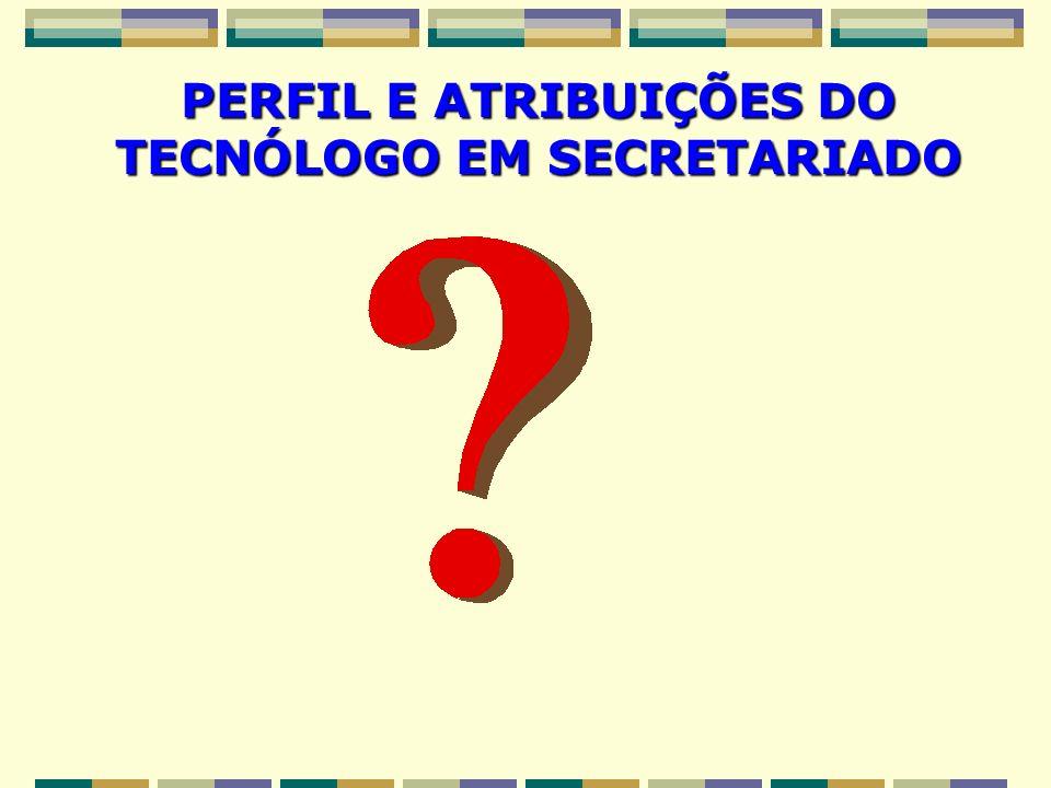 PERFIL E ATRIBUIÇÕES DO TECNÓLOGO EM SECRETARIADO
