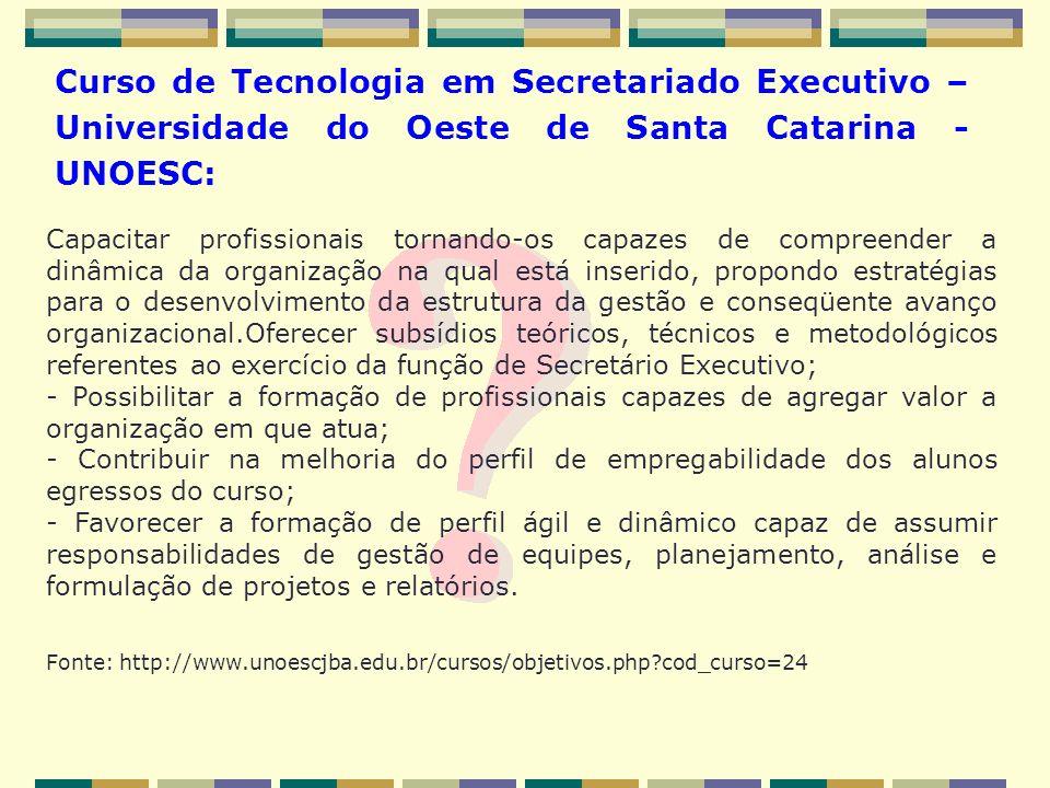 Curso de Tecnologia em Secretariado Executivo – Universidade do Oeste de Santa Catarina - UNOESC: Capacitar profissionais tornando-os capazes de compr