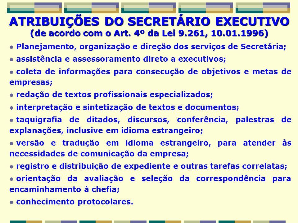 ATRIBUIÇÕES DO SECRETÁRIO EXECUTIVO (de acordo com o Art. 4º da Lei 9.261, 10.01.1996) Planejamento, organização e direção dos serviços de Secretária;