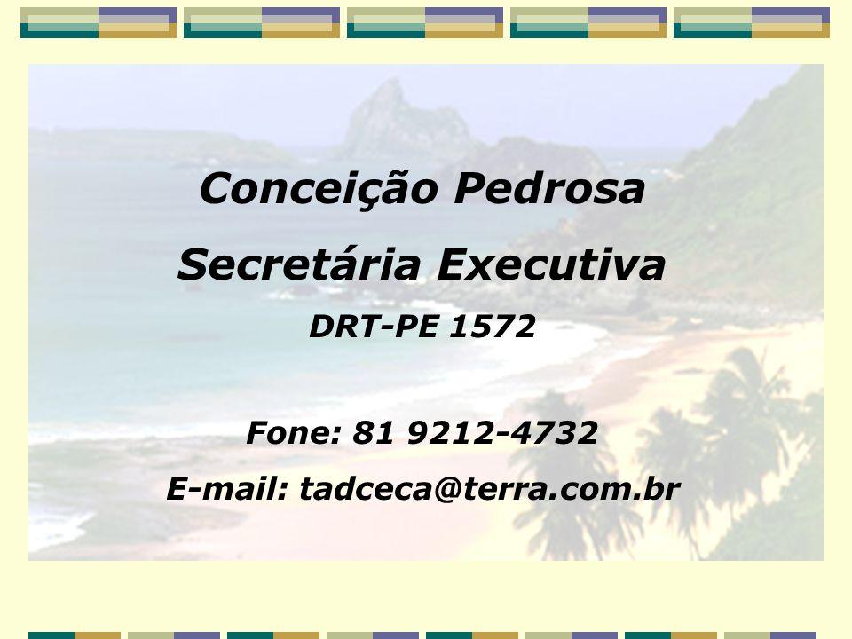 Conceição Pedrosa Secretária Executiva DRT-PE 1572 Fone: 81 9212-4732 E-mail: tadceca@terra.com.br