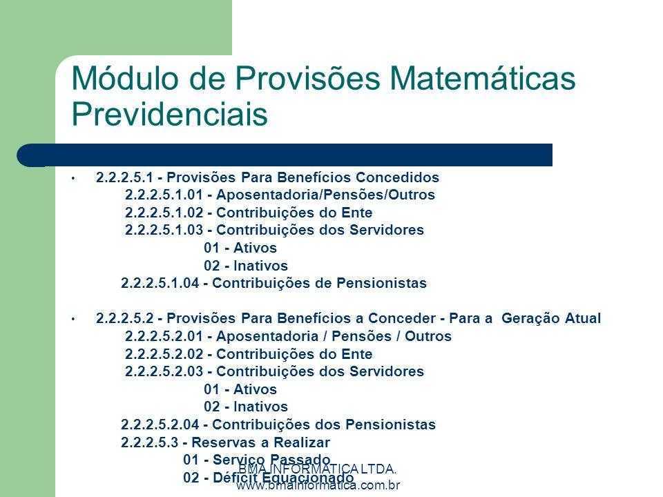 BMA INFORMATICA LTDA. www.bmainformatica.com.br Módulo de Provisões Matemáticas Previdenciais 2.2.2.5.1 - Provisões Para Benefícios Concedidos 2.2.2.5
