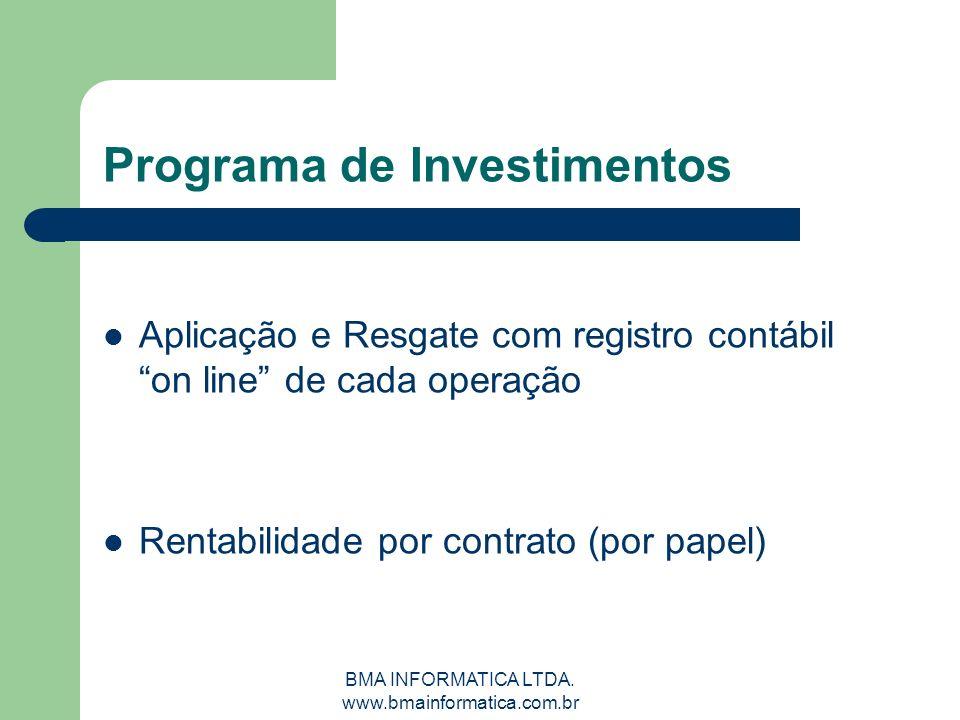 BMA INFORMATICA LTDA. www.bmainformatica.com.br Programa de Investimentos Aplicação e Resgate com registro contábil on line de cada operação Rentabili