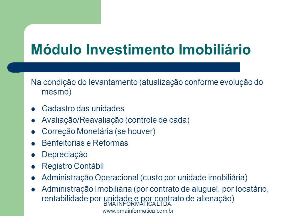 BMA INFORMATICA LTDA. www.bmainformatica.com.br Módulo Investimento Imobiliário Na condição do levantamento (atualização conforme evolução do mesmo) C