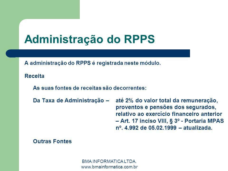 BMA INFORMATICA LTDA. www.bmainformatica.com.br Administração do RPPS A administração do RPPS é registrada neste módulo. Receita As suas fontes de rec