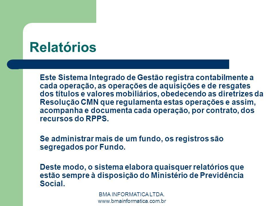BMA INFORMATICA LTDA. www.bmainformatica.com.br Relatórios Este Sistema Integrado de Gestão registra contabilmente a cada operação, as operações de aq