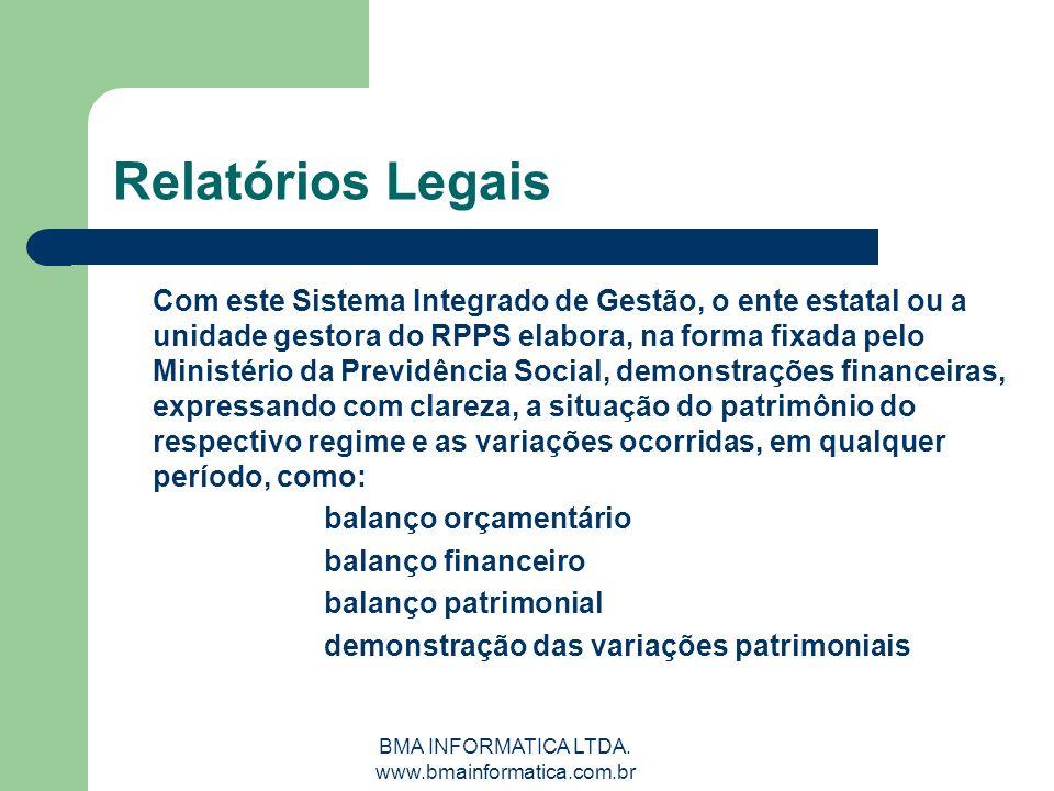 BMA INFORMATICA LTDA. www.bmainformatica.com.br Relatórios Legais Com este Sistema Integrado de Gestão, o ente estatal ou a unidade gestora do RPPS el