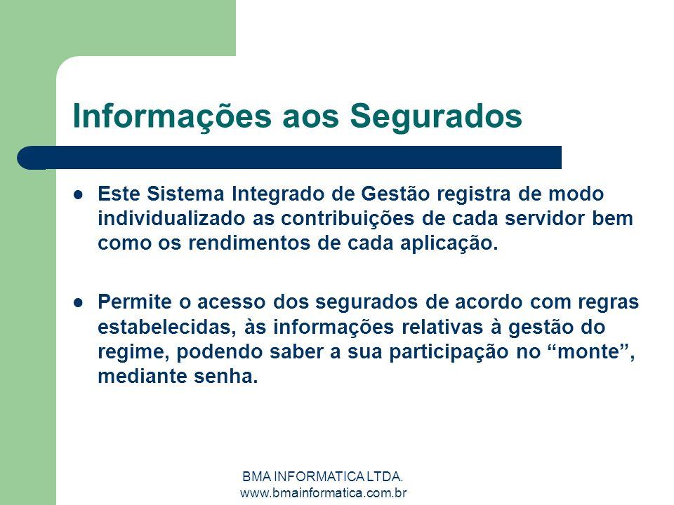 BMA INFORMATICA LTDA. www.bmainformatica.com.br Informações aos Segurados Este Sistema Integrado de Gestão registra de modo individualizado as contrib